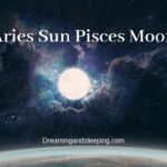 Aries Sun Pisces Moon – Personality, Compatibility