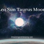 Leo Sun Taurus Moon – Personality, Compatibility