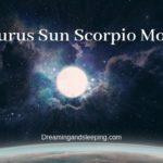 Taurus Sun Scorpio Moon – Personality, Compatibility