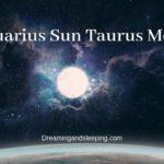 Aquarius Sun Taurus Moon – Personality, Compatibility