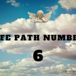 Life Path Number 6 – Meaning, Personality, Compatibility