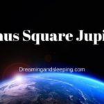 Venus Square Jupiter Synastry